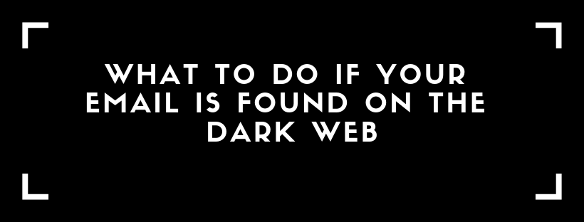 What to do if Your Email Is Found On The Dark Web