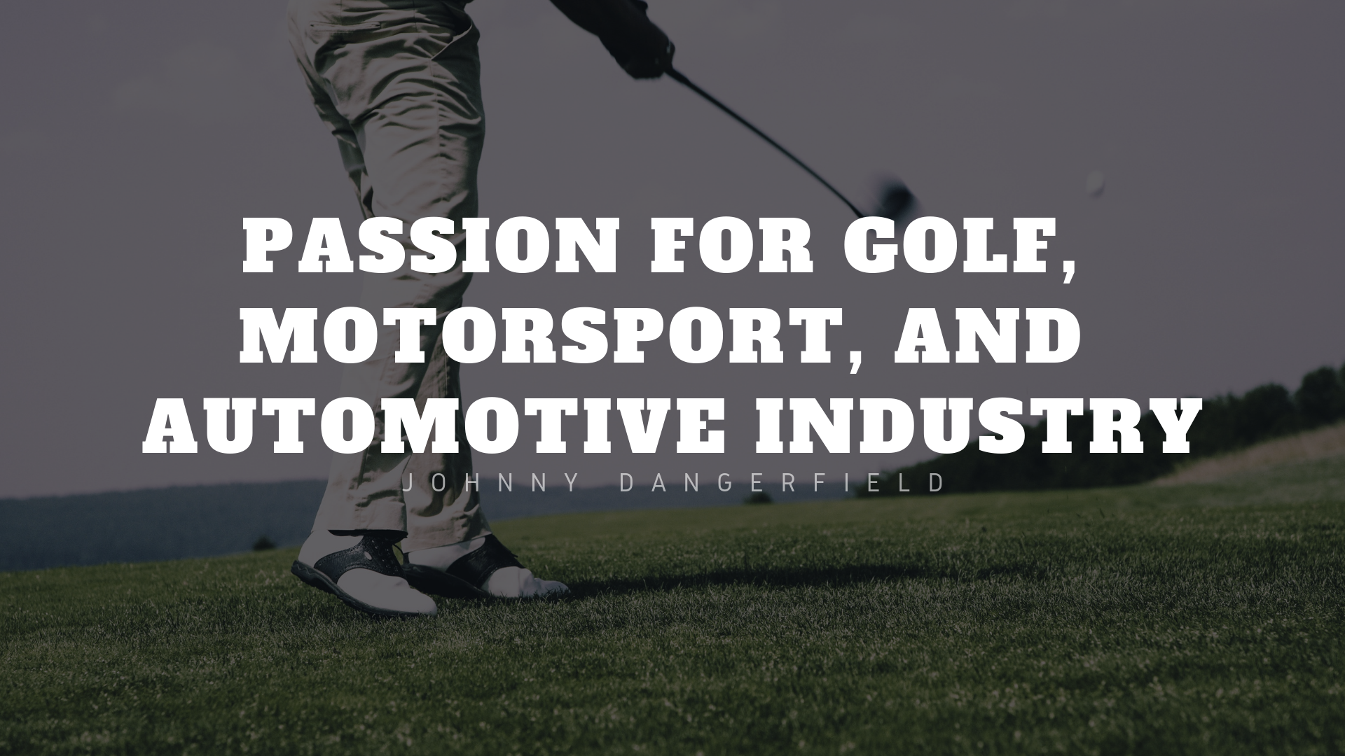 Johnny Dangerfield Shares Passion for Golf, Motorsport, and Automotive Industry