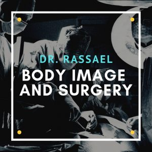 Dr Rassael Discusses Body Image and Surgery