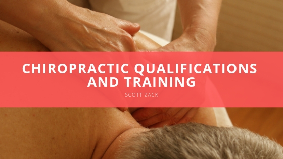 Dr. Scott Zack Looks at Key Chiropractic Qualifications and Training