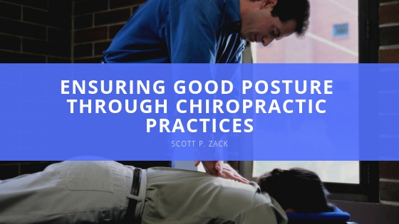 Ensuring Good Posture Through Chiropractic Practices with Scott P. Zack