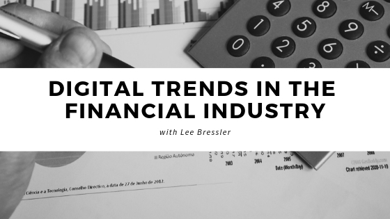 Lee Bressler Discusses Digital Trends in The Financial Industry