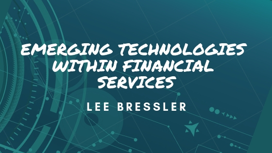 Lee Bressler Looks At Emerging Technologies Within Financial Services
