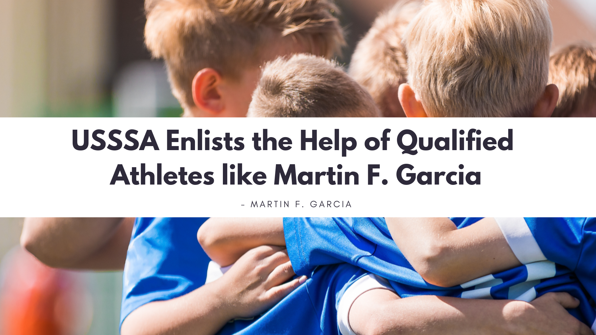USSSA Enlists the Help of Qualified Athletes like Martin F. Garcia to Be Program Leaders