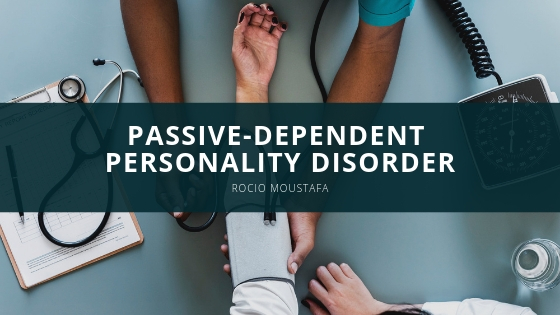 Rocio Moustafa Uncovers Obstacles Associated With Passive-dependent Personality Disorder
