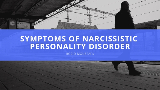 Rocio Moustafa Explores Symptoms of Narcissistic Personality Disorder