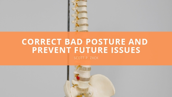 Dr. Scott P. Zack Details How One Can Correct Bad Posture and Prevent Future Issues