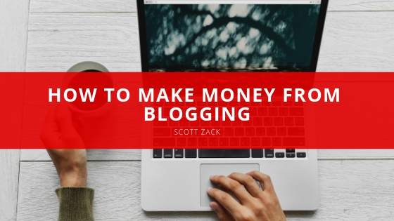 How to Make Money from Blogging with Scott Zack