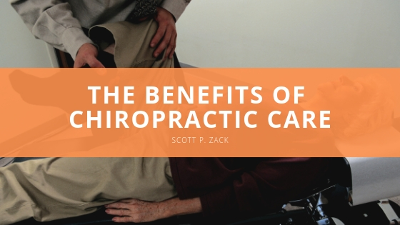 Scott P Zack The Benefits of Chiropractic Care