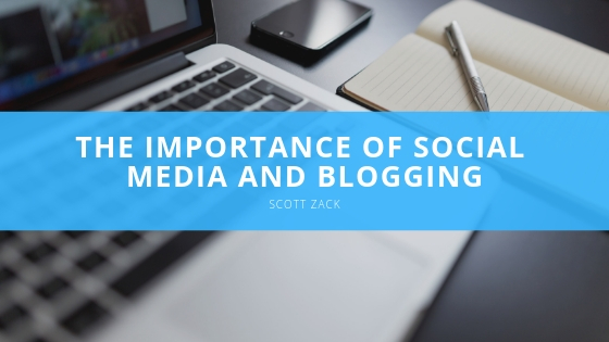 Scott P Zack The Importance of Social Media and Blogging