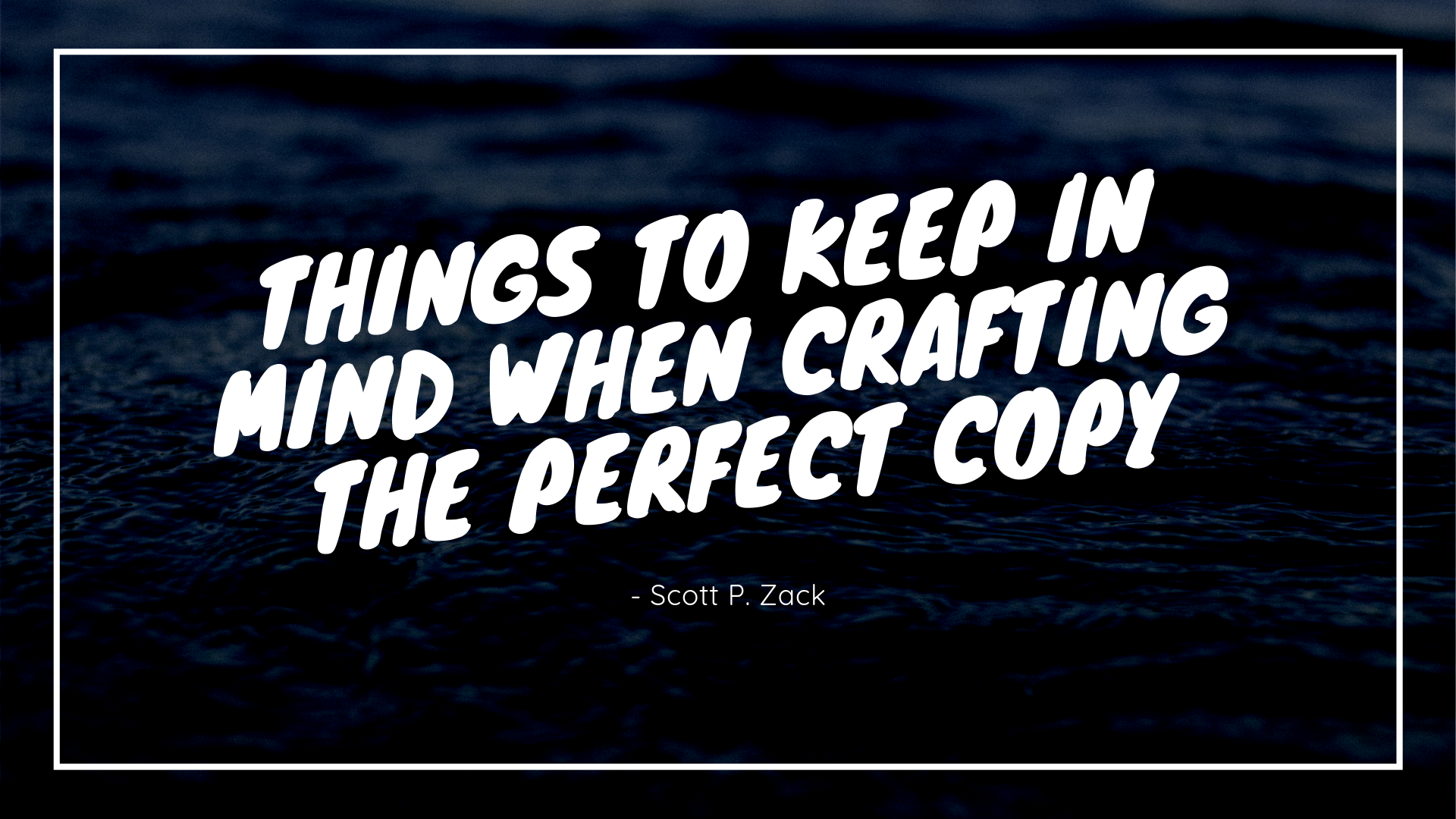 Scott P. Zack: Things to Keep in Mind When Crafting the Perfect Copy for your Blog