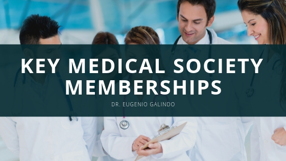 Dr. Eugenio Galindo Shares Information on Key Medical Society Memberships