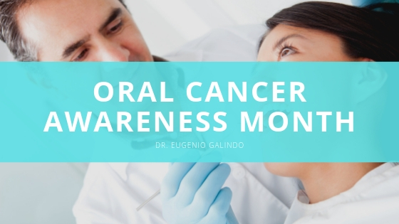 Dr. Eugenio Galindo Shares Details of Oral Cancer Awareness Month