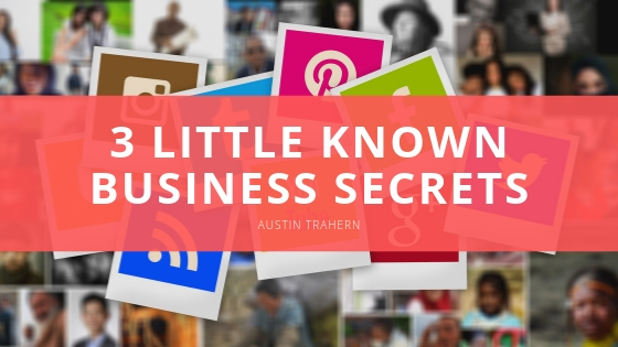 Austin Trahern Divulges 3 Little Known Business Secrets that are Sure to Help You Be Successful