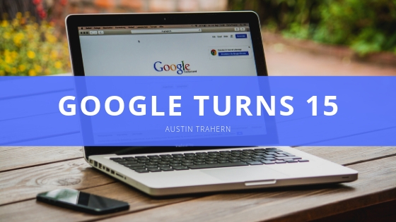 Google Turns 15 and Austin Trahern Explains the Best SEO Business Procedures to Help Get in on the Hype