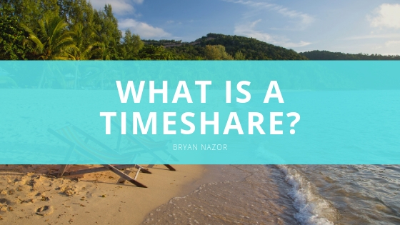 What is a Timeshare? Everything You Need to Know and Top Tips From Bryan Nazor