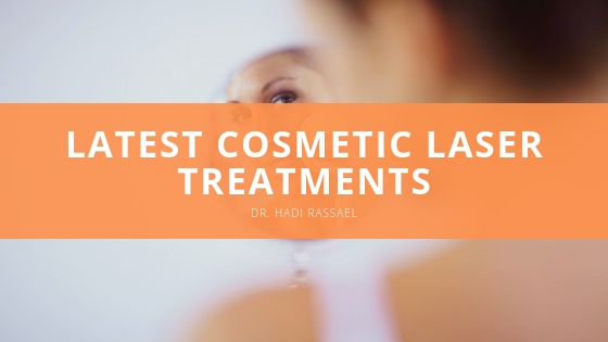 Dr. Hadi Rassael looks at latest cosmetic laser treatments