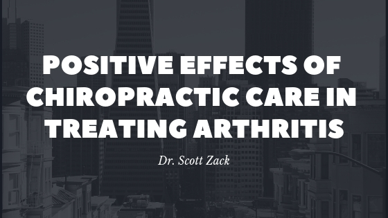 Dr. Scott Zack Shares Positive Effects of Chiropractic Care in Treating Arthritis