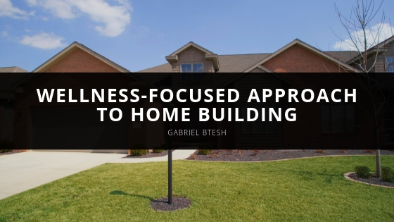 Gabriel Btesh Continues Wellness-focused Approach to Home Building