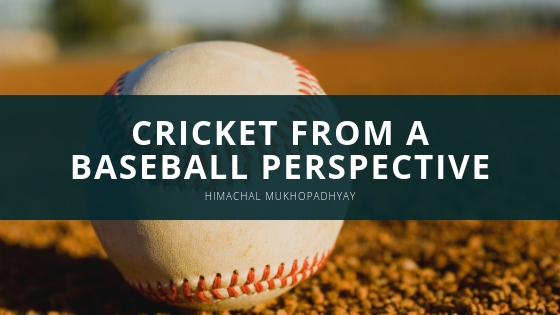 Understanding Cricket from a Baseball Perspective with Himachal Mukhopadhyay