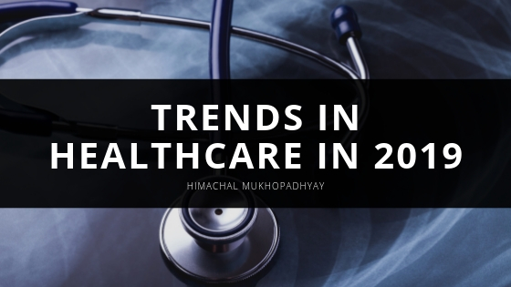 Trends in Healthcare in 2019 with Himachal Mukhopadhyay