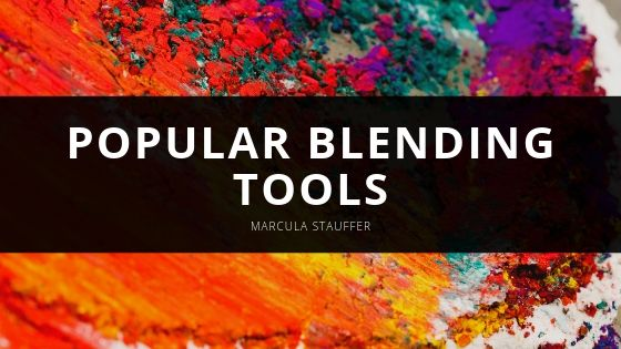Everything You Need to Know About Popular Blending Tools With Marcula Stauffer