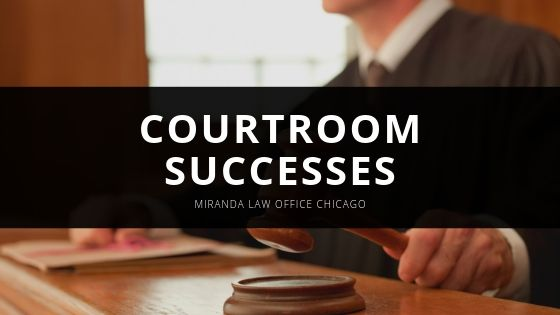 Miranda Law Office Chicago Founder Reflects on Recent Courtroom Successes