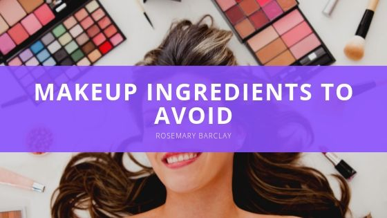 Rosemary Barclay & Makeup Ingredients to Avoid