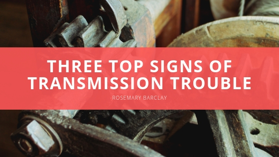 Rosemary Barclay Explains The Three Top Signs Of Transmission Trouble