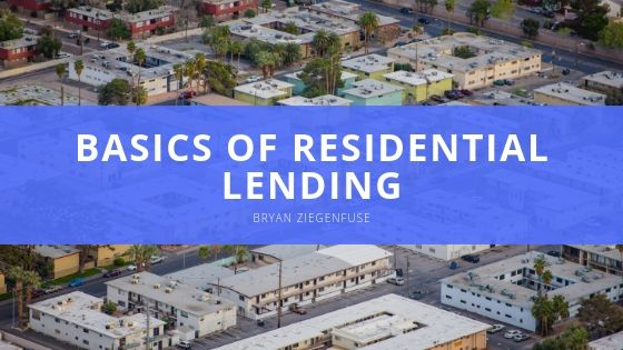 The Basics of Residential Lending, With Advice From Bryan Ziegenfuse