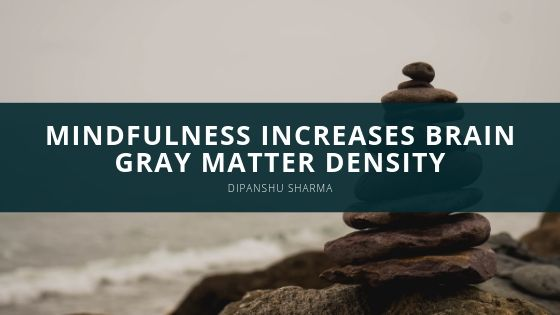 Study Shows Mindfulness Increases Brain Gray Matter Density: Dipanshu Sharma Shares His Thoughts