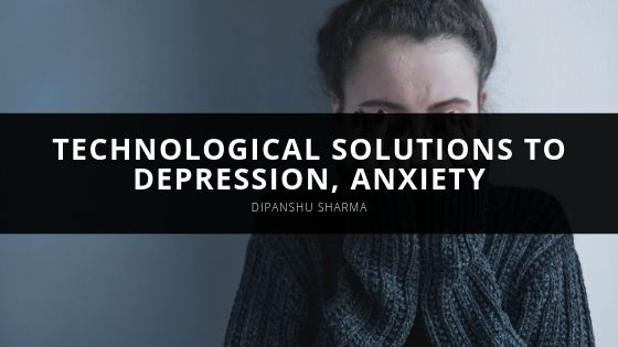 Dipanshu Sharma Weighs in On Rise of Technological Solutions to Depression, Anxiety