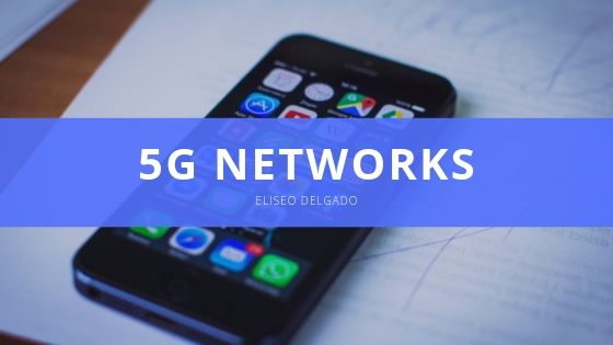 Eliseo Delgado Helps Readers Understand How 5G Networks Will Revolutionize Technology