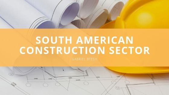 Gabriel Btesh Provides Insight Into Growing Central and South American Construction Sector