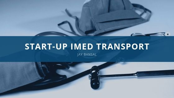 Jay Bansal, Helped with Start-up iMed Transport
