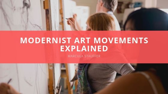 Modernist Art Movements Explained By Marcula Stauffer