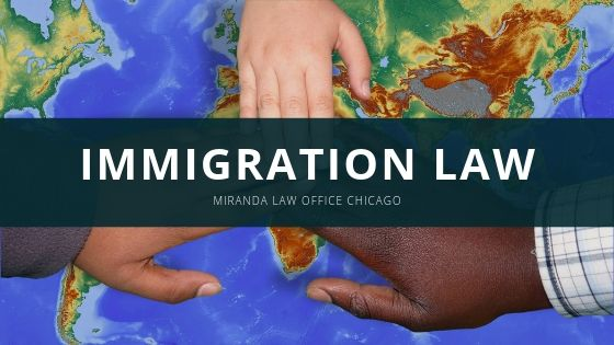 Miranda Law Office Chicago Offers Insight Into Immigration Law