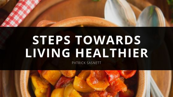 Patrick Sasnett Encourages Taking Small Daily Steps Towards Living Healthier