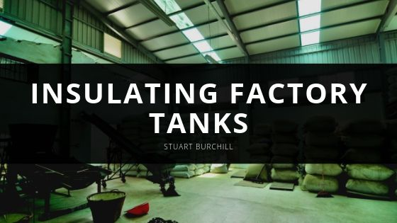 Insulating Factory Tanks Made Easy By Stuart Burchill
