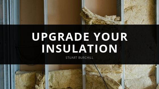 Why You Should Upgrade Your Insulation With Stuart Burchill