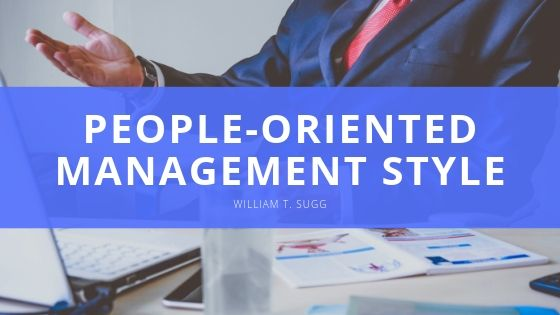 The Benefits of a People-Oriented Management Style with William T. Sugg