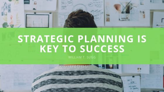 William T. Sugg Explains Why Strategic Planning is Key to Success