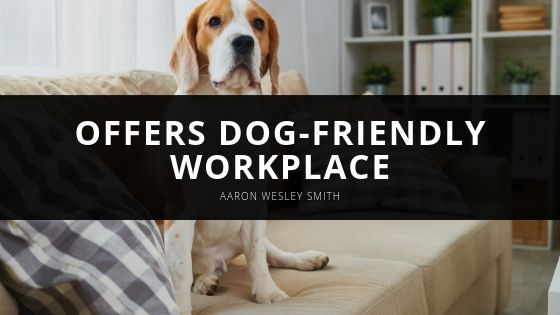 Interior Finish Executive, Aaron Wesley Smith, Offers Dog-Friendly Workplace