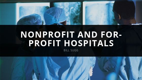 Bill Sugg Explains Key Differences of Nonprofit and For-Profit Hospitals