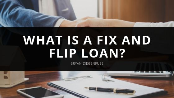 What is a Fix and Flip Loan? Bryan Ziegenfuse Shares Everything You Need to Know