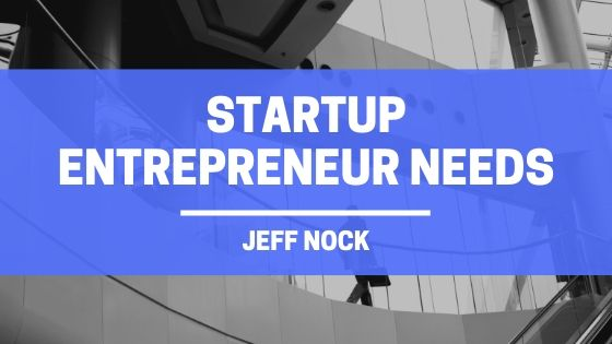 Business Consultant, Jeff Nock Discusses the Mindset a Startup Entrepreneur Needs