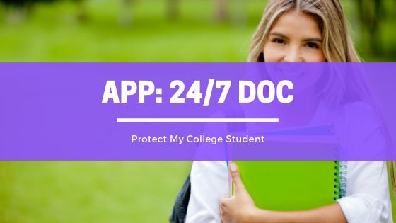 Protect My College Student: All College Students Have Apps on Their Phones, 24/7 Doc Should be ONE of Them