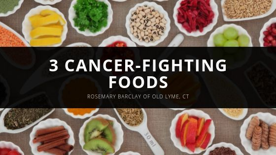 3 Cancer-Fighting Foods Recommended by Rosemary Barclay of Old Lyme, CT