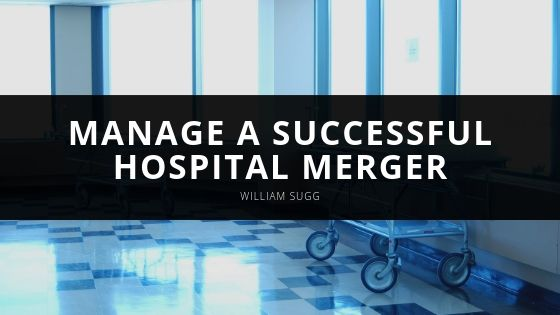 Manage a Successful Hospital Merger with William Sugg's Key Tips