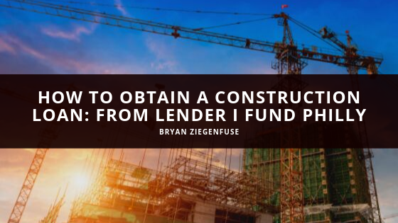 How to Obtain a Construction Loan With Bryan Ziegenfuse